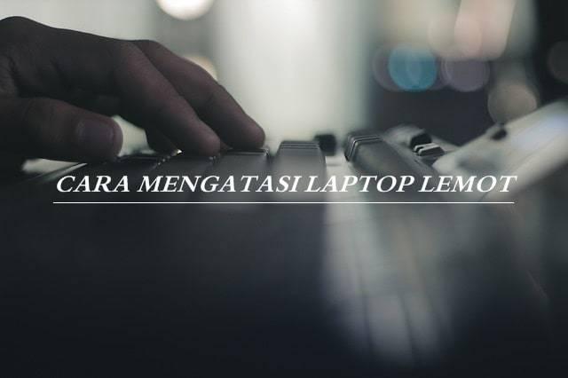 mengatasi laptop lemot