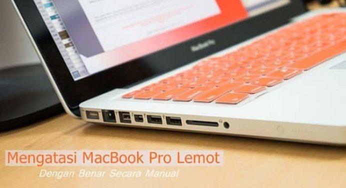 Mengatasi Macbook Pro Lemot Dengan Benar Secara Manual