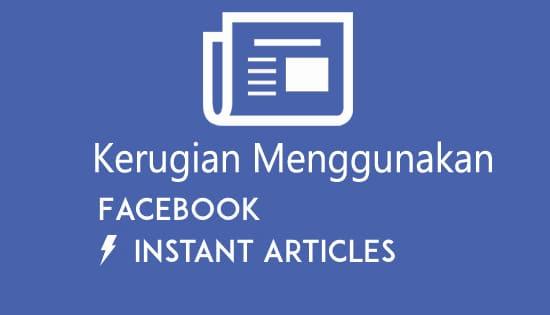 Kerugian Menggunakan Facebook Instant Artikel