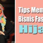 Tips Memulai Bisnis Fashion Hijab