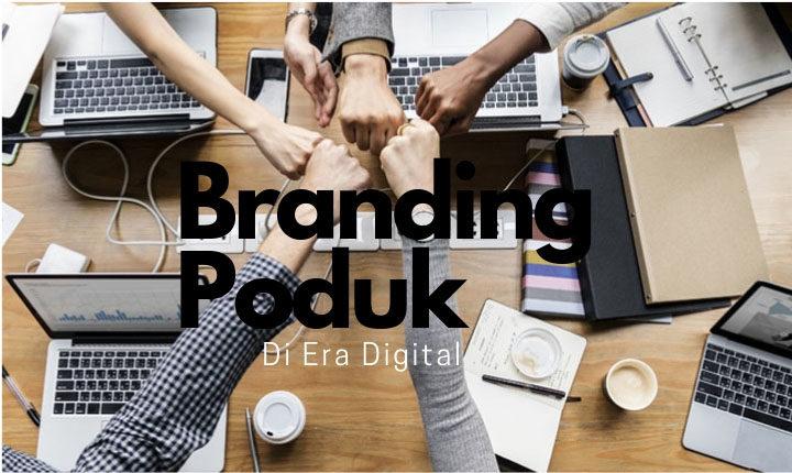 Branding Poduk di era digital
