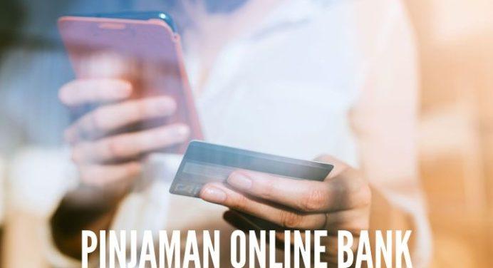 Pinjaman Online Bank Yang Bisa Cepat Cair Dan Syarat Mudah